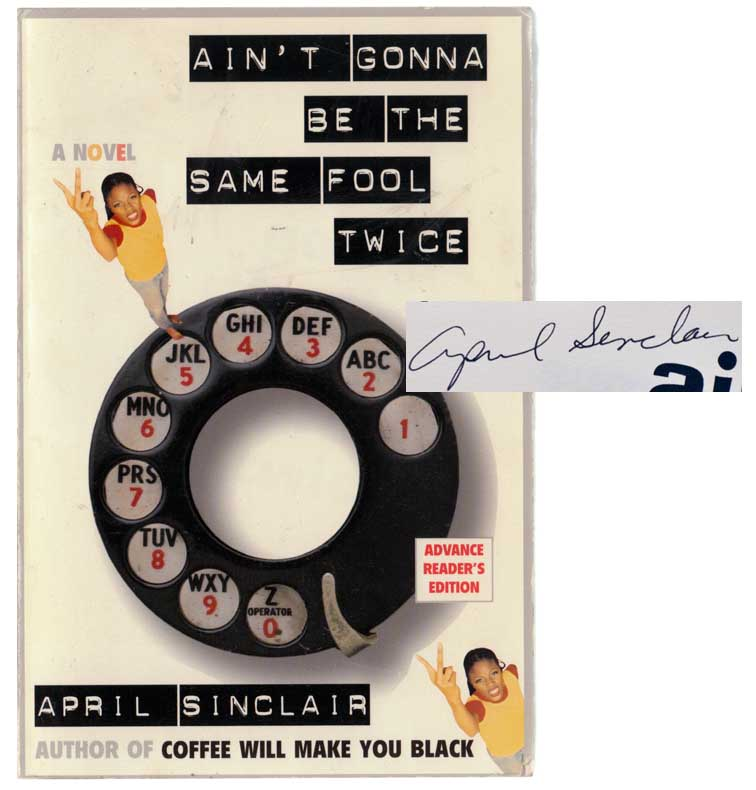 Ain't Gonna Be The Same Fool Twice (Advanced Reading Copy) (Signed First Edition). April SINCLAIR.
