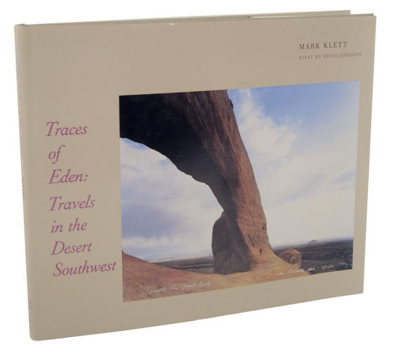 Traces of Eden: Travels in The Desert Southwest. Mark KLETT, Denis Johnson.