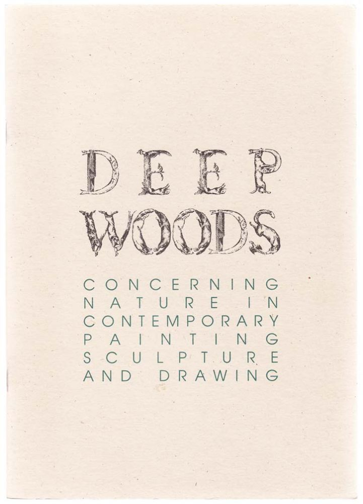 Deep Woods: Concerning Nature IN Contemporary Painting Sculputre and Drawing