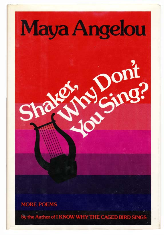 Shaker, Why Don't You Sing? Maya ANGELOU.