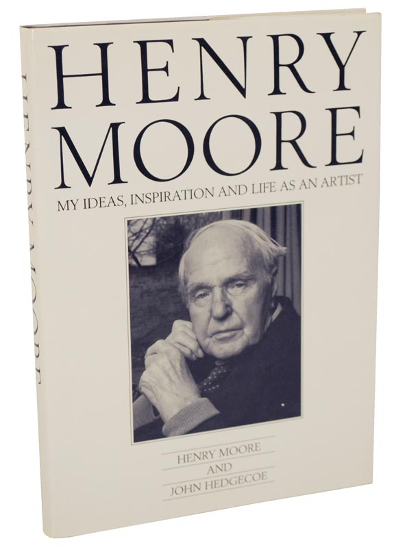 Henry Moore: My Ideas, Inspiration and Life as An Artist. Henry MOORE, John Hedgecoe.