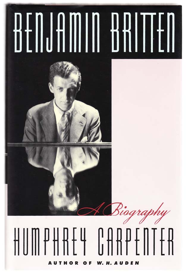 Benjamin Britten: A Biography. Humphrey CARPENTER.