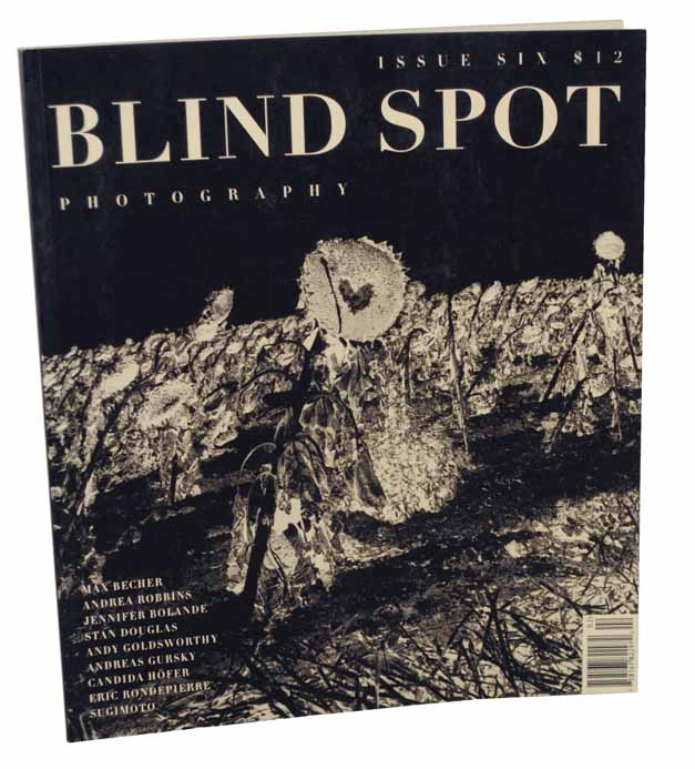 Blind Spot Issue Six. Andrea Robbins Max Becher, Eric Bondepierre and Sugimoto, Candida Hofer, Andreas Gursky, Andy Goldsworthy, Stan Douglas, Jennifer Bolande.
