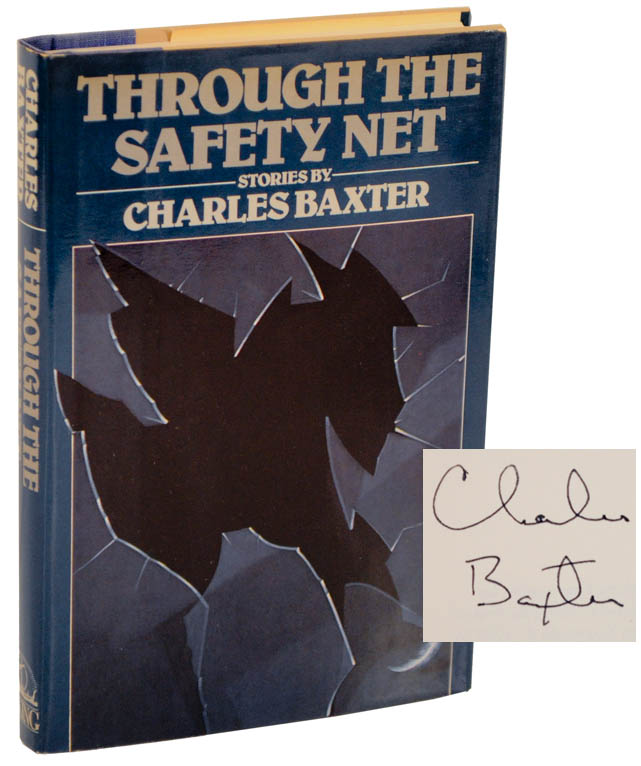 Through The Safety Net (Signed First Edition). Charles BAXTER.