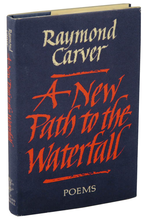 A New Path To The Waterfall. Raymond CARVER.