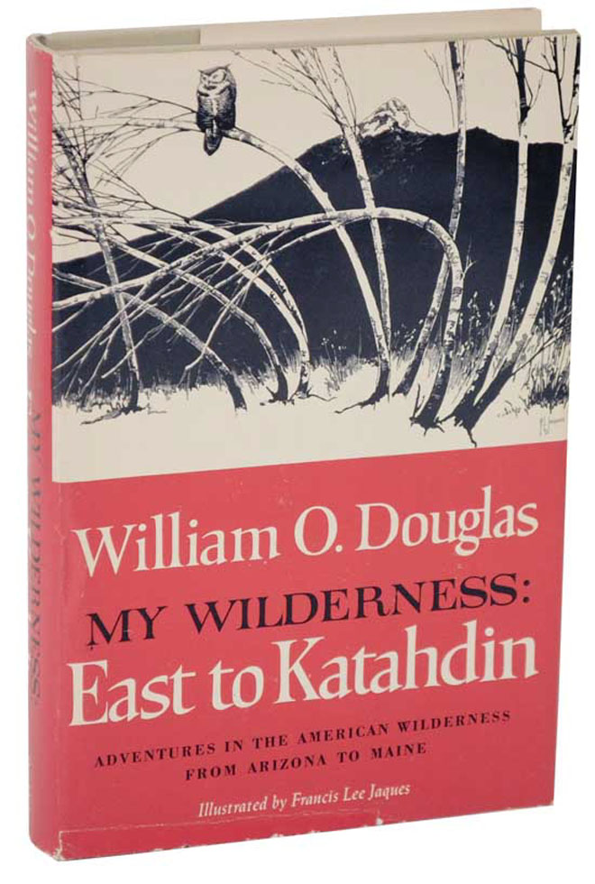 My Wilderness: East To Katahdin. William O. DOUGLAS.