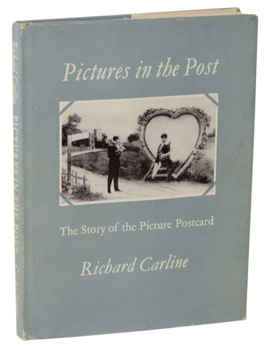 Pictures in the Post: The Story of the Picture Postcard. Richard CARLINE.
