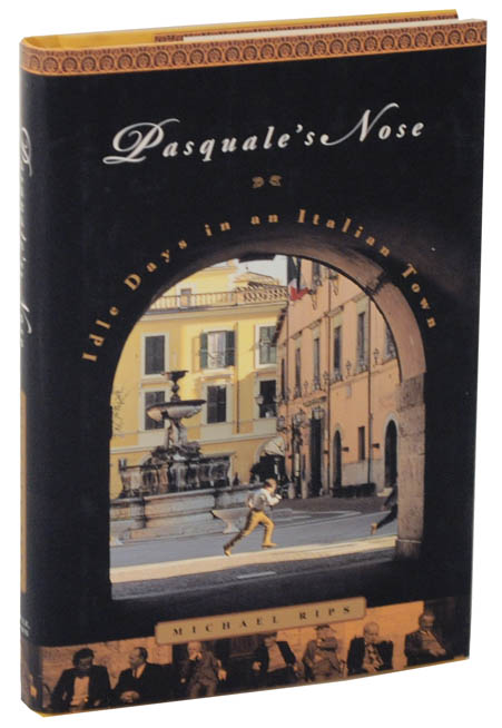 Pasquale's Nose: Idle Days in an Italian Town. Michael RIPS.