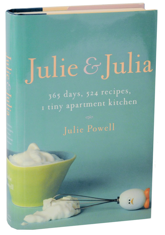 Julie & Julia: 365 Days, 524 Recipes, 1 Tiny Apartmant Kitchen: How One Girl Risked Her Marriage, Her Job and Her Sanity to Master the Art of Living. Julie POWELL.