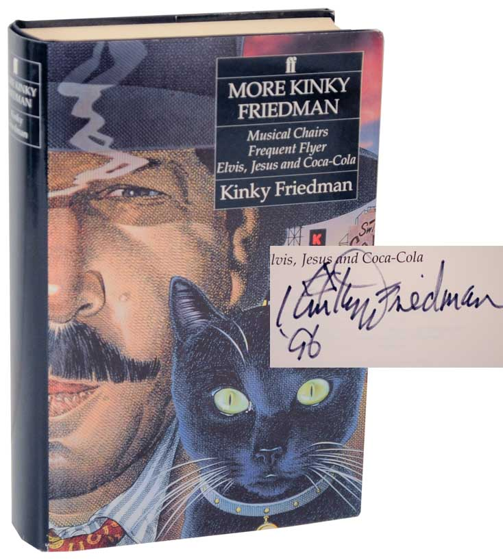 More Kinky Friedman: Musical Chairs, Frequent Flyer and Elvis, Jesus and Coca-Cola (Signed First Edition). Kinky FRIEDMAN.