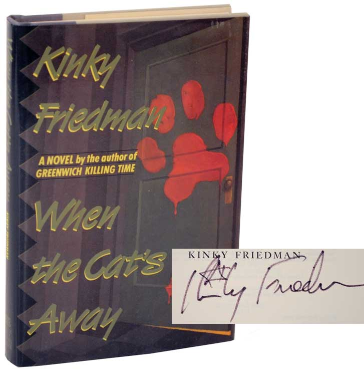 When The Cat's Away (Signed First Edition). Kinky FRIEDMAN.