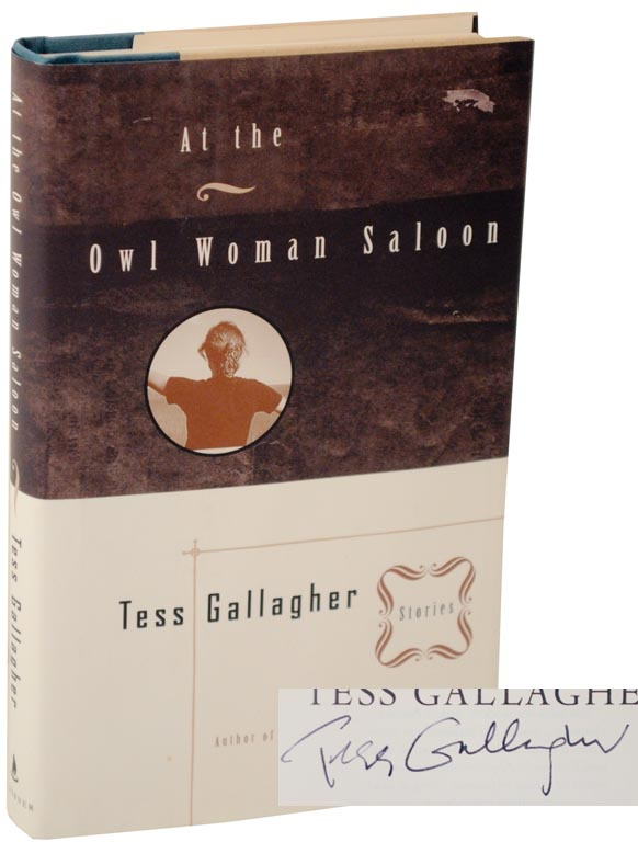 At The Owl Woman Saloon (Signed First Edition). Tess GALLAGHER.