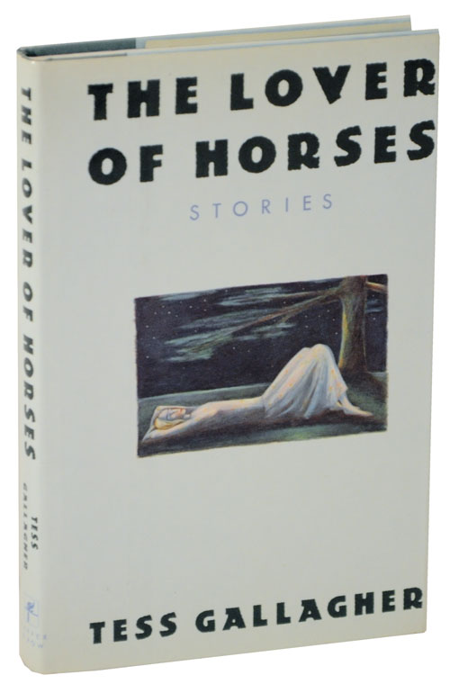 The Lover of Horses. Tess GALLAGHER.
