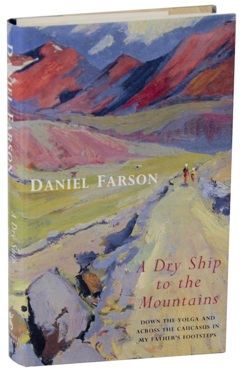 A Dry Ship To The Mountains: Down The Volga and Across The Caucasus in My Father's Footsteps. Daniel FARSON.