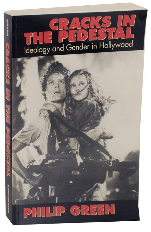 Cracks in the Pedestal: Ideology and Gender in Hollywood. Philip GREEN.
