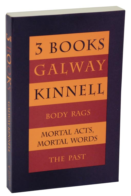 Three Books: Body Rags; Mortal Acts, Mortal Words; The Past. Galway KINNELL.