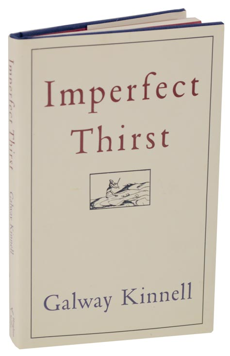 Imperfect Thirst. Galway KINNELL.