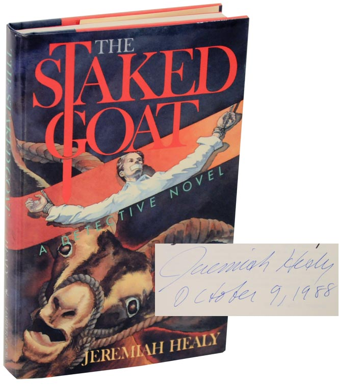 The Staked Goat (Signed First Edition). Jeremiah HEALY.