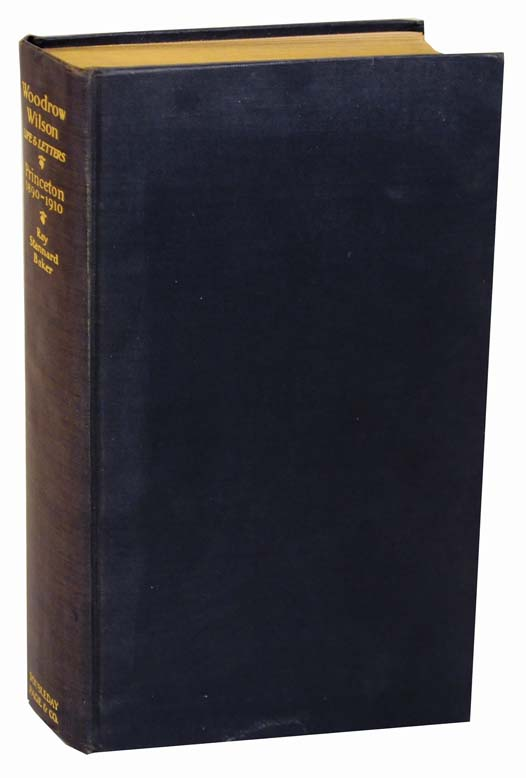 Woodrow Wilson. Life and Letters Princeton 1890-1910. Ray Sannard BAKER.