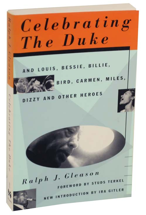 Celebrating The Duke: And Louis, Bessie, Billie, Bird, Carmen, Miles, Dizzy and Other Heroes. Ralph J. GLEASON.