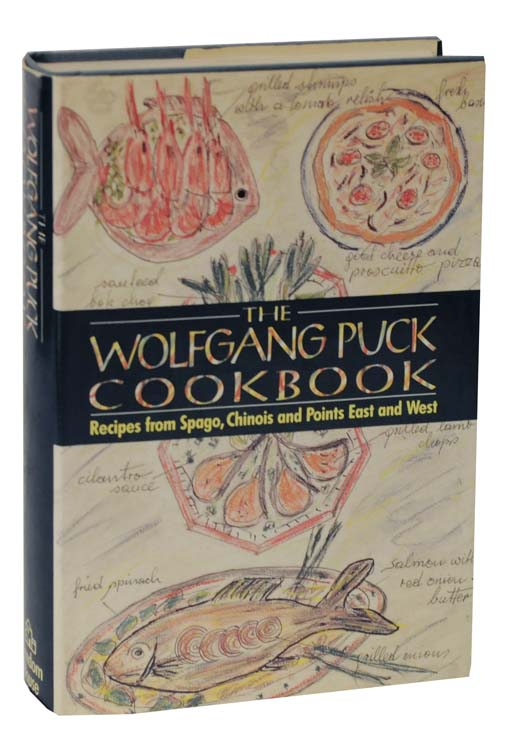 The Wolfgang Puck Cookbook: Recipes from Spago, Chinois and Points East and West. Wolfgang PUCK.