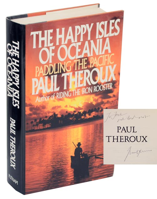 The Happy Isles of Oceania: Paddling The Pacific (Signed First Edition). Paul THEROUX.
