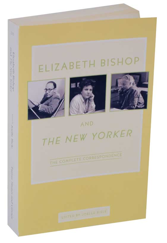Elizabeth Bishop and the New Yorker: The Complete Correspondence. Joelle BIELLE, Elizabeth Bishop.