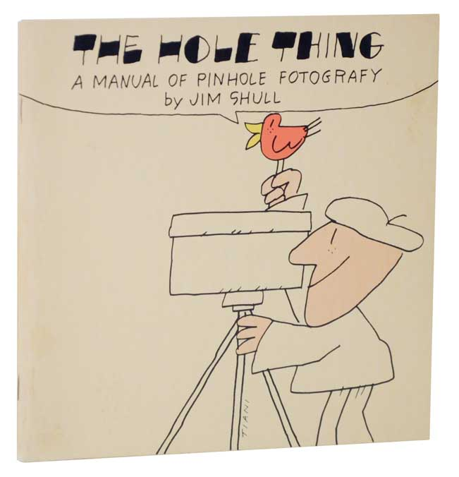 The Hole Thing: A Manual of Pinhole Fotografy. Jim SHULL.
