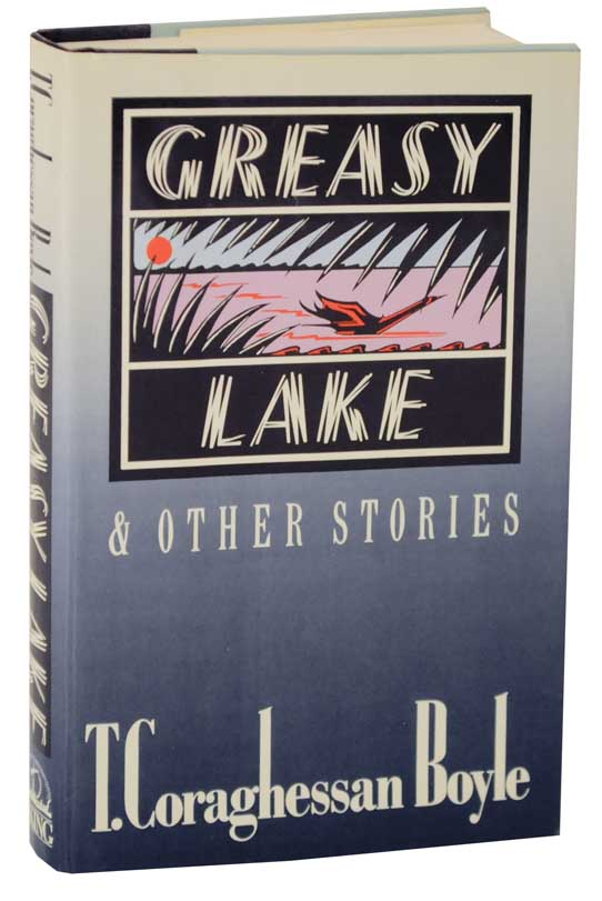 Greasy Lake and Other Stories. T. C. BOYLE.