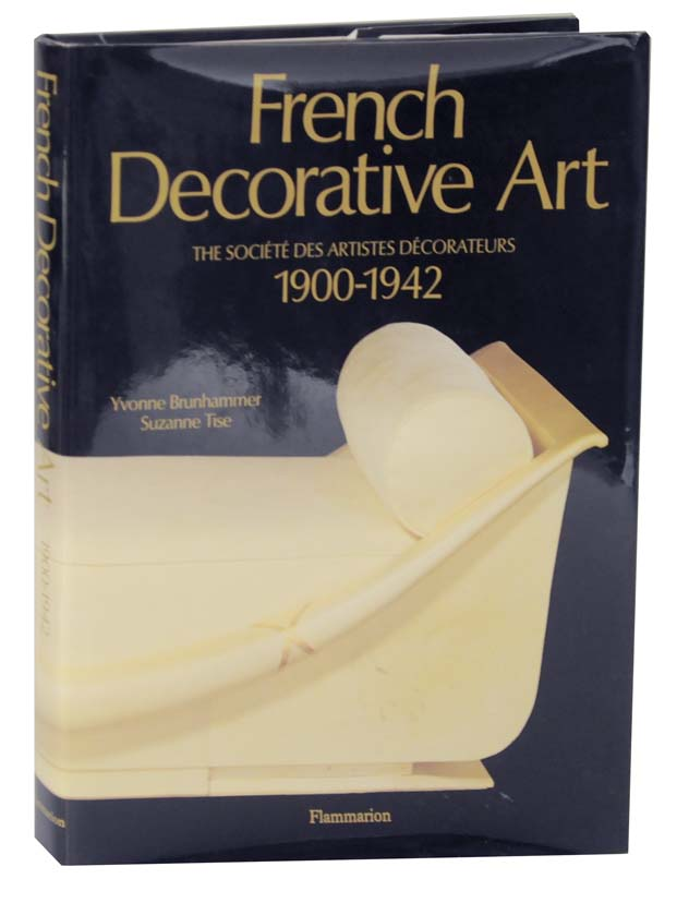 French Decorative Art: The Societe Des Artistes Deorateurs 1900-1942. Yvonne BRUNHAMMER, Suzanne Tise.
