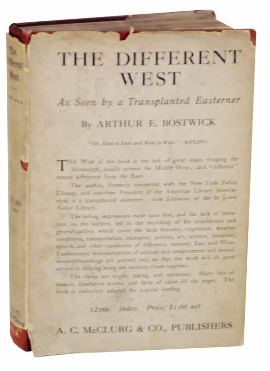 The Different West: As Seen by a Transplanted Easterner. Arthur E. BOSTWICK.