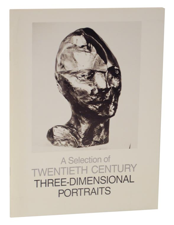 A Selection of Twentieth Century Three-Dimensional Portraits. Mary S. MYERS, curator.