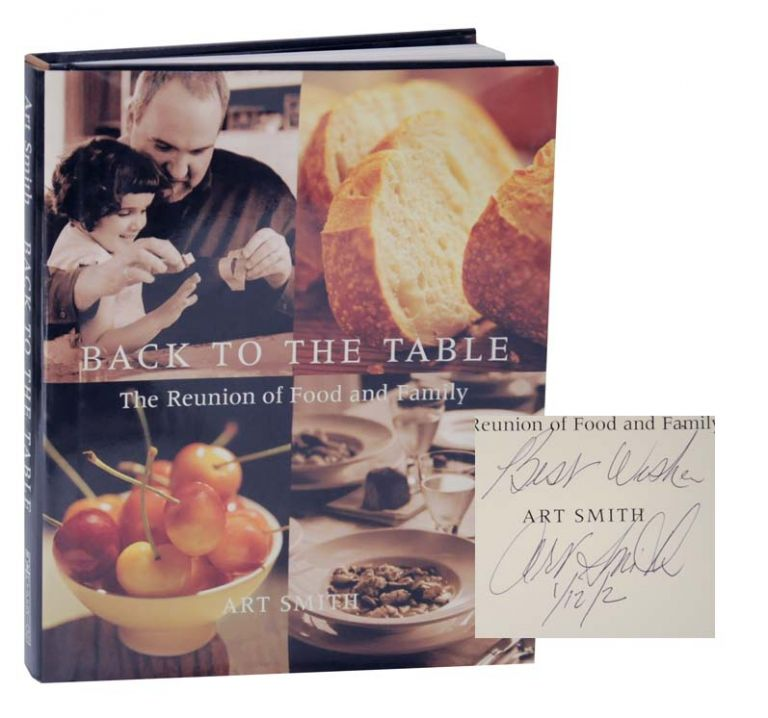 Back to the Table: The Reunion of Food and the Family (Signed First Edition). Art SMITH.