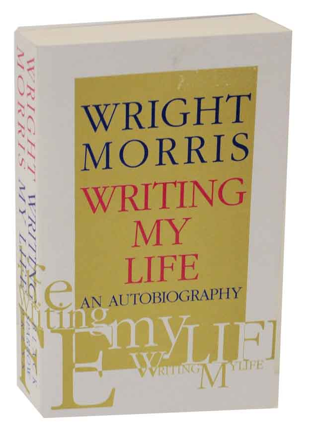 Writing My Life: An Autobiography. Wright MORRIS.