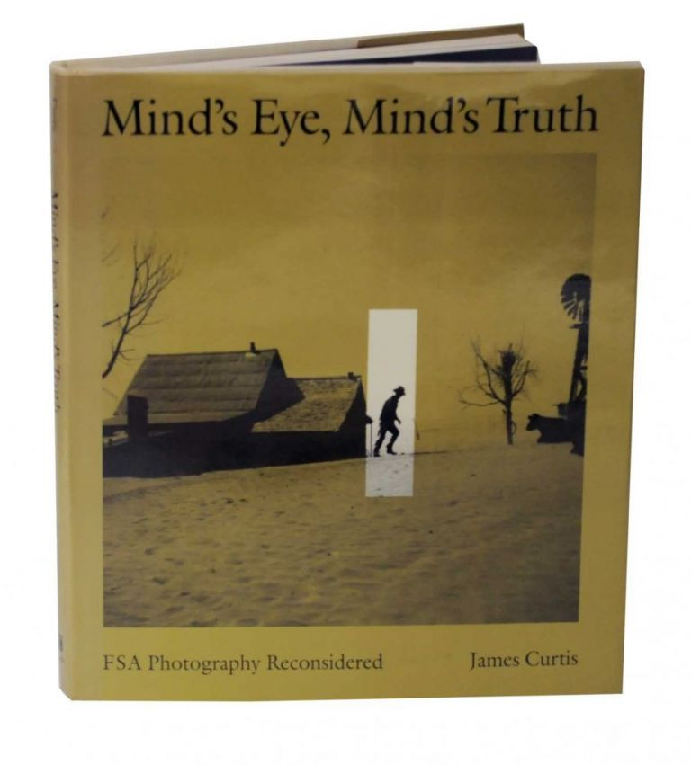 Mind's Eye, Mind's Truth: FSA Photography Reconsidered. James CURTIS.