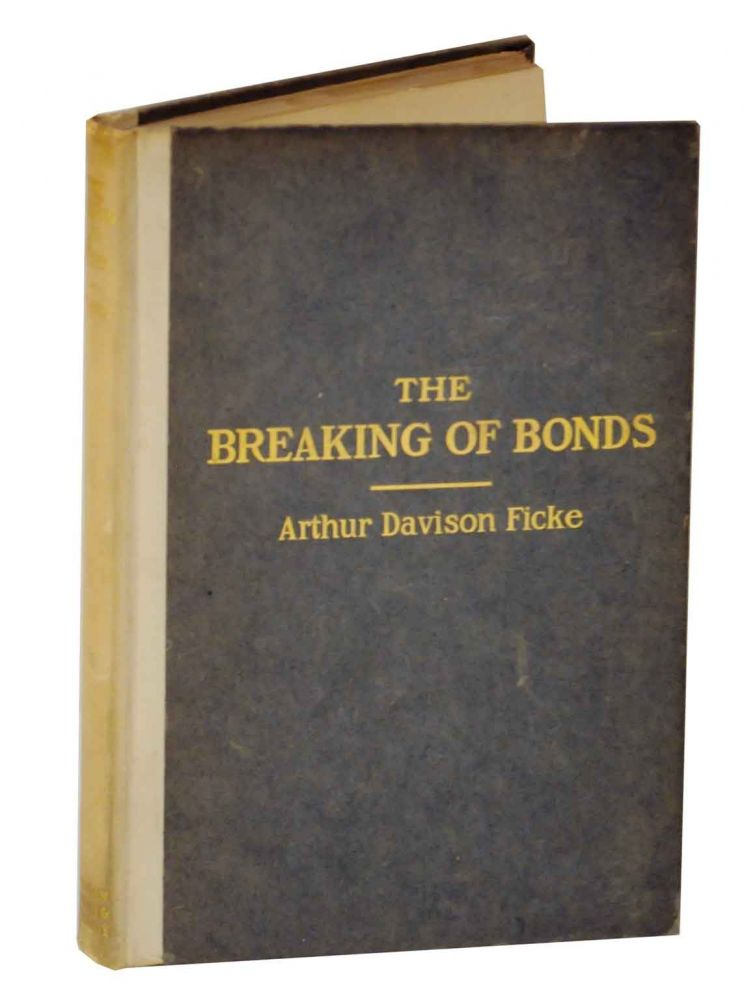 The Breaking of Bonds: A Drama of the Social Unrest. Arthur Davison FICKE.