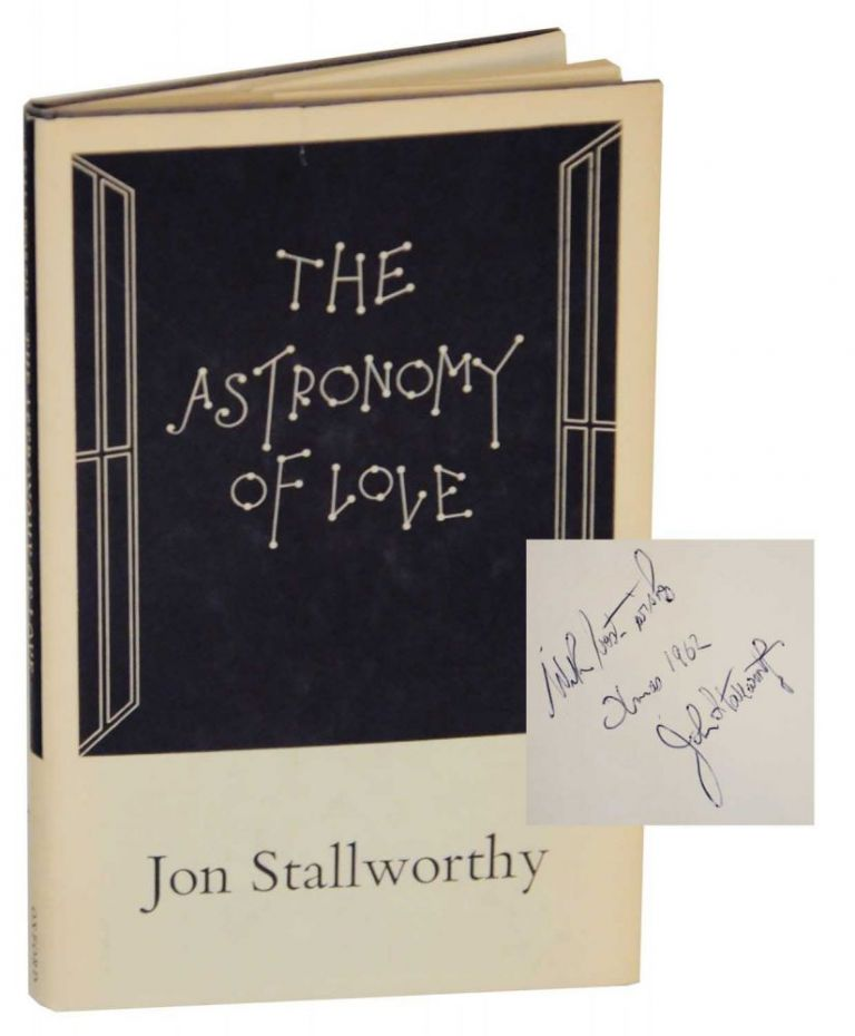 The Astronomy of Love (Signed First Edition). Jon STALLWORTHY.