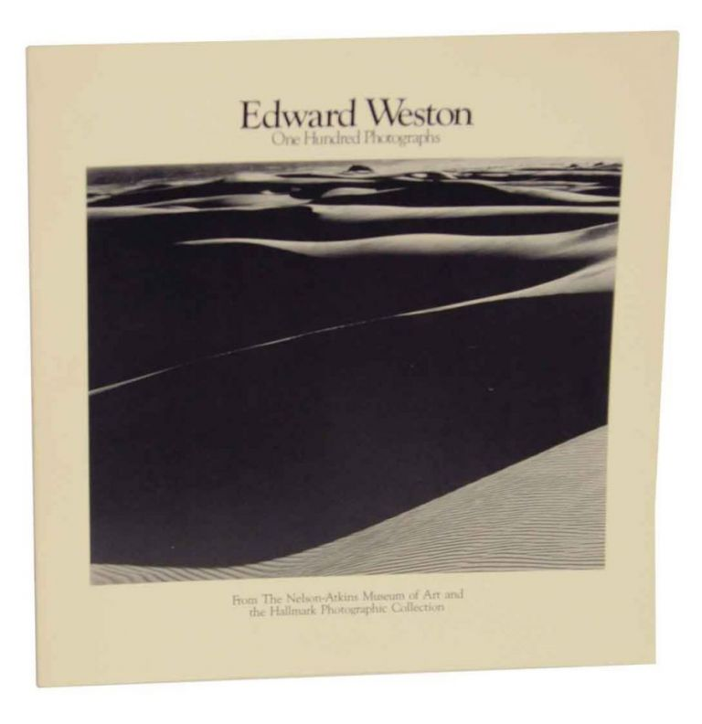 Edward Weston: One Hundred Photographs From The Nelson-Atkins Museujm of Art and the Hallmark Photographic Collection. Keith F. - Edward Weston DAVIS.