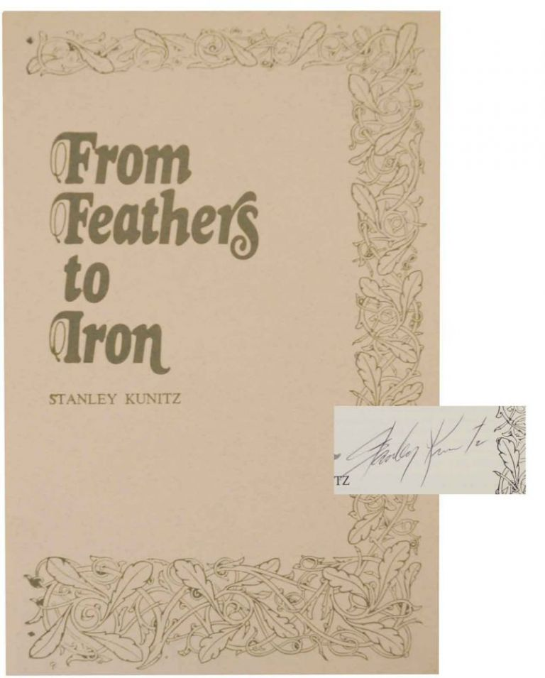 From Feathers To Iron (Signed First Edition). Stanley KUNITZ.