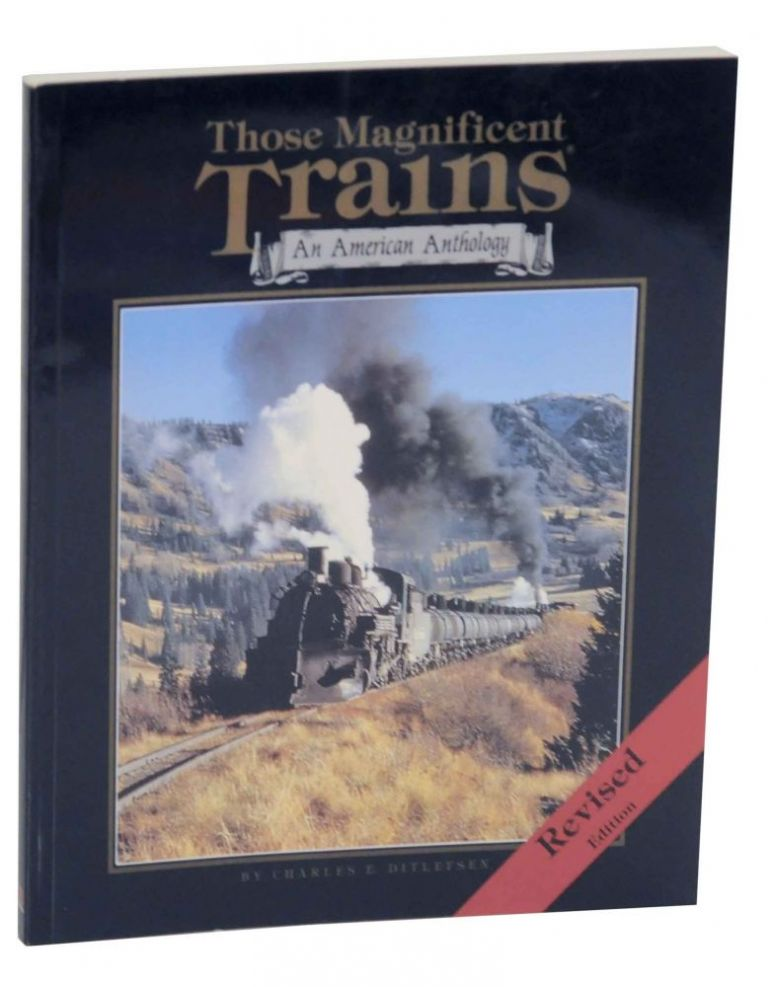 Those Magnificent Trains: An American Anthology. Charles E. DITLEFSEN.