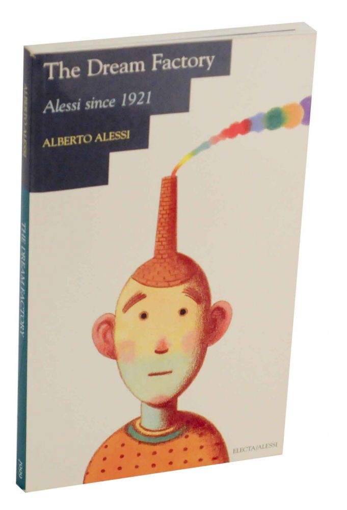 The Dream Factory: Alessi since 1921. Alberto ALESSI.