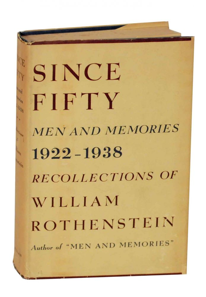 Since Fifty: Men and Memories, 1922-1938 - Recollections of William Rothenstein. William ROTHENSTEIN.