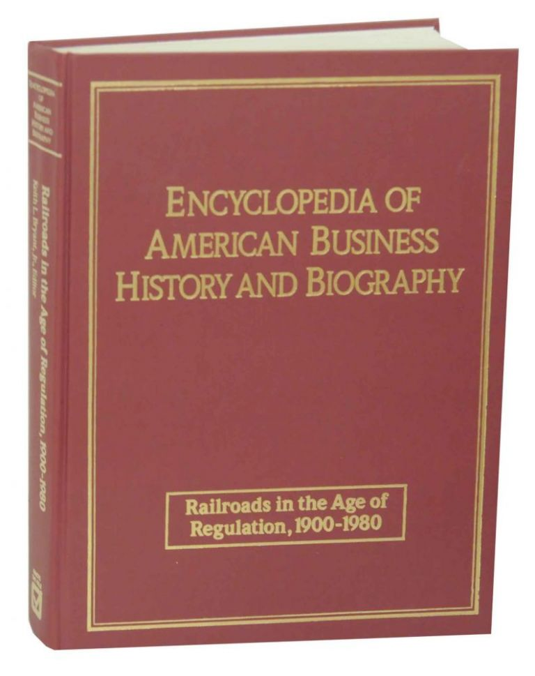 Railroads in the Age of Regulation, 1900-1980. Keith L. BRYANT, Jr.