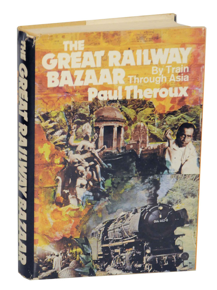 The Great Railway Bazaar: By Train Through Asia. Paul THEROUX.
