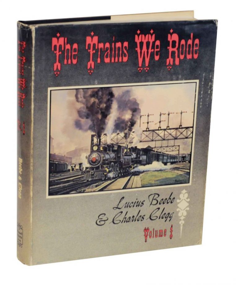 The Trains We Rode Volume I Alton- New York Central. Lucius BEEBE, Charles Clegg.