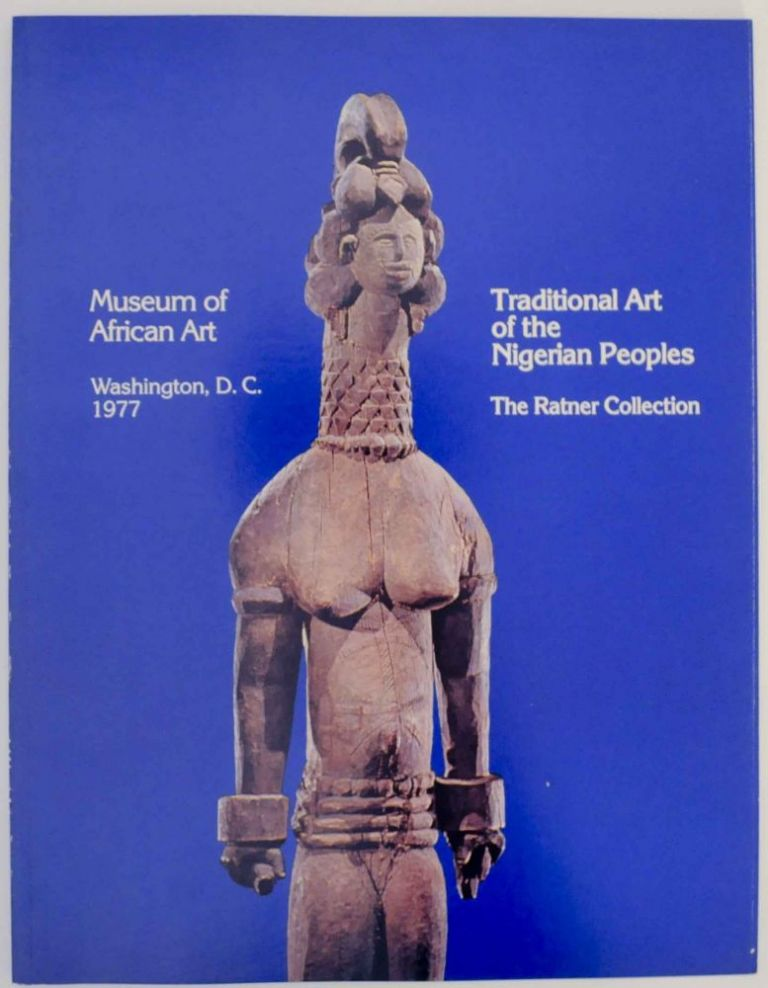 Traditional Art of the Nigerian Peoples: The Milton D. Ratner Family Collection. Henry John DREWAL.