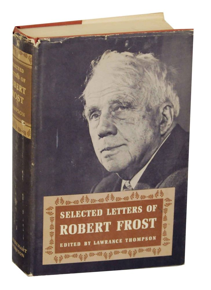 Selected Letters of Robert Frost. Lawrence THOMPSON, Robert Frost.