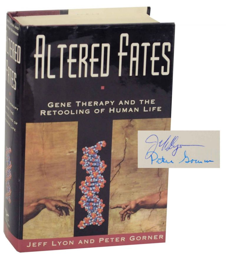 Altered Fates: Gene Therapy and the Retooling of Human Life (Signed First Edition). Jeff LYON, Peter Gorner.