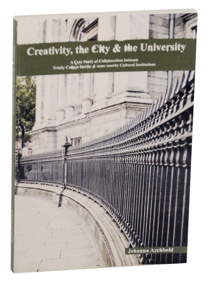 Creativity, The City & The University: A Case Study of Collaboration between Trinity College Dublin and some nearby Cultural Institutions. Johanna ARCHBOLD.