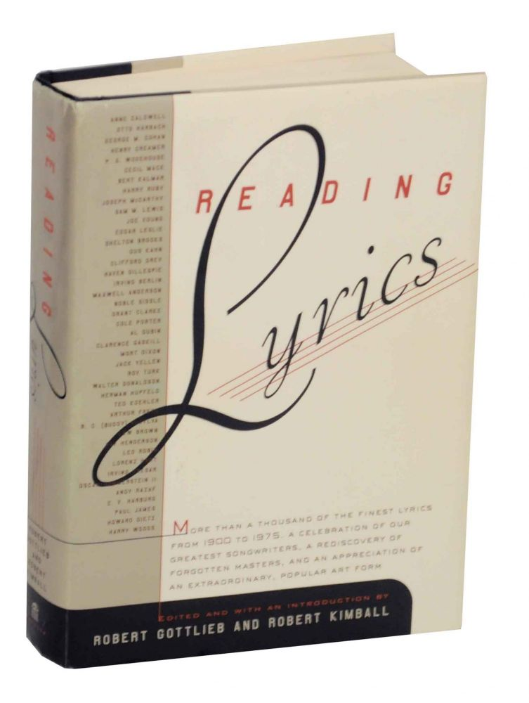 Reading Lyrics: More Than A Thousand of The Finest Lyrics from 1900 to 1975. A Celebration of Our Greatest Songwriters, A Rediscovery of Forgotten Masters, An Appreciation of An Extraordinary, Popular Art Form. Robert GOTTLIEB, Robert Kimball.